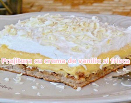 Prajitura cu crema de vanilie si frisca. Un desert foarte simplu in cateva minute