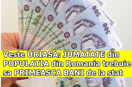 Veste URIASA: JUMATATE din POPULATIA din Romania trebuie sa PRIMEASCA BANI de la stat