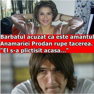 """Barbatul acuzat ca este amantul Anamariei Prodan rupe tacerea. """"El s-a plictisit acasa…"""""""