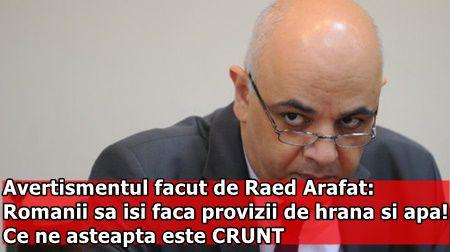 Avertismentul facut de Raed Arafat: Romanii sa isi faca provizii de hrana si apa! Ce ne asteapta este CRUNT