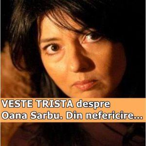 VESTE TRISTA despre Oana Sarbu. Din nefericire…