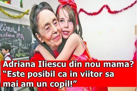 """Adriana Iliescu din nou mama? """"Este posibil ca in viitor sa mai am un copil!"""""""