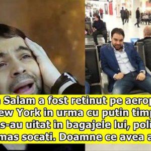 Florin Salam a fost retinut pe aeroportul din New York in urma cu putin timp. Cand s-au uitat in bagajele lui, politistii au ramas socati. Doamne ce avea acolo