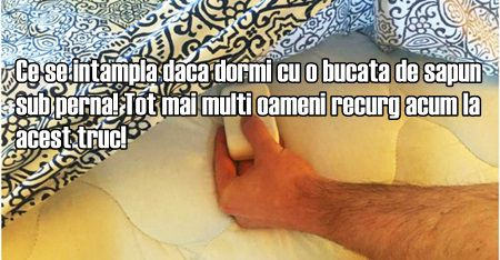 Ce se intampla daca dormi cu o bucata de sapun sub perna! Tot mai multi oameni recurg acum la acest truc!