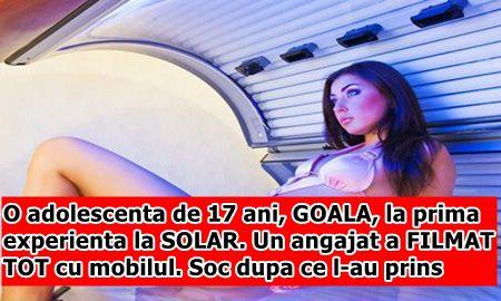 O adolescenta de 17 ani, GOALA, la prima experienta la SOLAR. Un angajat a FILMAT TOT cu mobilul. Soc dupa ce l-au prins