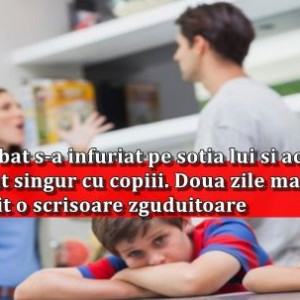 Un barbat s-a infuriat pe sotia lui si aceasta l-a lasat singur cu copiii. Doua zile mai tarziu a primit o scrisoare zguduitoare