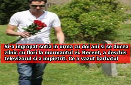 Si-a ingropat sotia in urma cu doi ani si se ducea zilnic cu flori la mormantul ei. Recent, a deschis televizorul si a impietrit. Ce a vazut barbatul