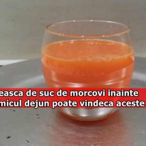 O ceasca de suc de morcovi inainte de micul dejun poate vindeca aceste boli