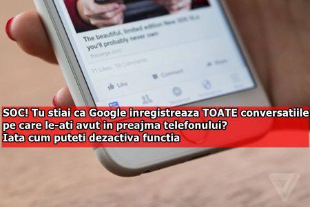 SOC! Tu stiai ca Google inregistreaza TOATE conversatiile pe care le-ati avut in preajma telefonului? Iata cum puteti dezactiva functia