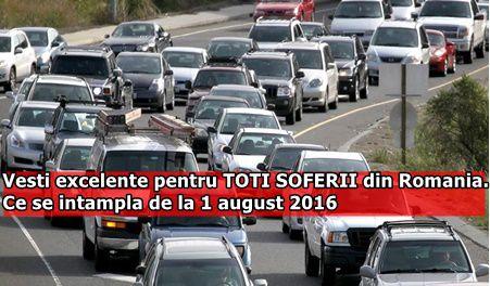 Vesti excelente pentru TOTI SOFERII din Romania. Ce se intampla de la 1 august 2016