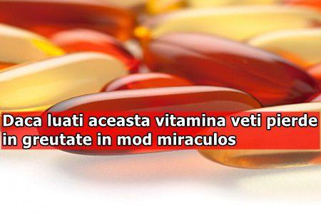 Daca luati aceasta vitamina veti pierde in greutate in mod miraculos
